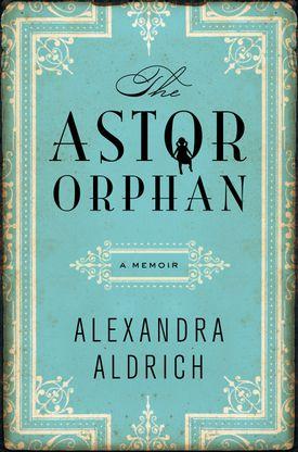 """The Astor Orphan"" by Alexandra Aldrich."