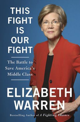 """This Fight Is our Fight: The Battle to Save America's Middle Class,"" written by Senator Elizabeth Warren, will be published in April."