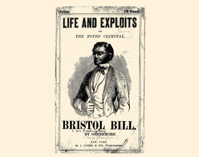 """A circa 1851 pamphlet on master criminal """"Bristol Bill."""""""