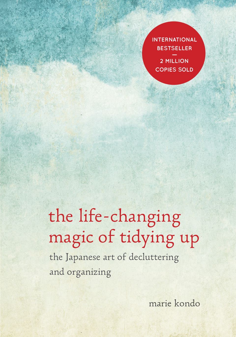 """""""The Life-Changing Magic of Tidying Up: The Japanese Art of Decluttering and Organizing."""""""